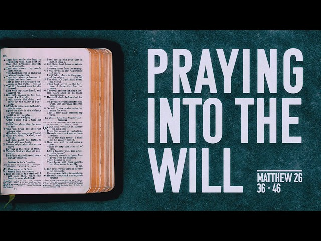 February 18, 2018: Praying Into the Will