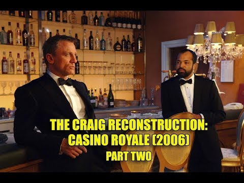 The Craig Reconstruction: Casino Royale (2006) - Part Two
