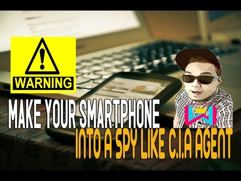 WARNING! HACK YOUR SMARTPHONE INTO C.I.A SPYPHONE