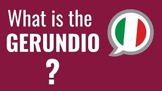 Ask an Italian Teacher - What is the GERUNDIO?