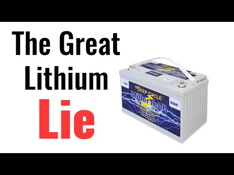 The Great Lithium Lie - How You Are Being Misled About Lithium Batteries (Lithium vs Lead Acid)