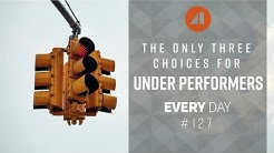 The Only Three Choices for Underperformers - Episode 127