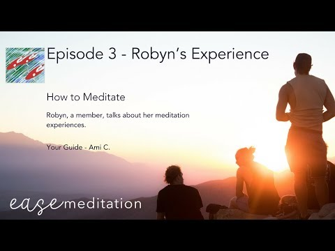 EP03 - How to Meditate - Robyns Experience - With Music - by Ease Meditation