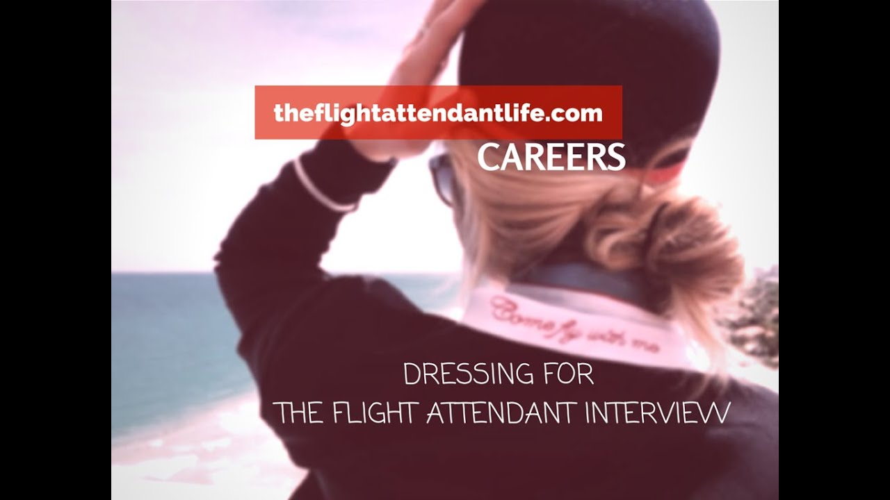 the flight attendant interview dressing for the flight attendant the flight attendant interview dressing for the flight attendant interview