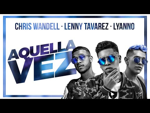 Aquella Vez - Chris Wandell, Lyanno & Lenny Tavarez (Official Video)