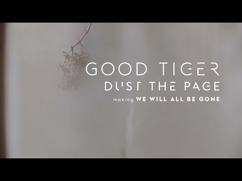 Good Tiger - 'Dust the Page' making We Will All be Gone (Album Documentary)