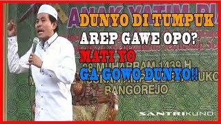 Dunyo Di Tumpuk Arep Gawe Opo Mati Yo Ga Gowo Dunyo Pengajian Lucu KH Anwar Zahid April 2018