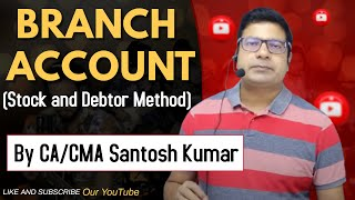BRANCH ACCOUNT ( Stock and debtor method) by Santosh kumar (CA/CMA)