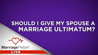 Marriage Ultimatums and Why We DON'T Advise Them.