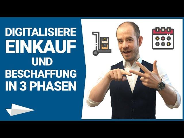 Beschaffung (Teil 6): In 3 Phasen zur Digitalisierung des Einkaufs und der Beschaffung