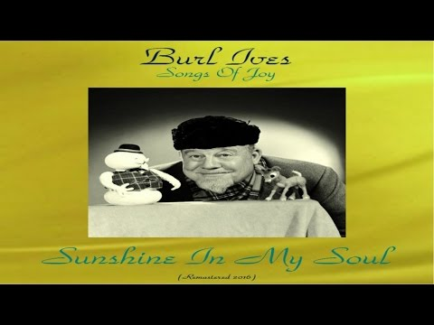 Burl Ives - Songs Of Joy - Sunshine In My Soul - Remastered 2016