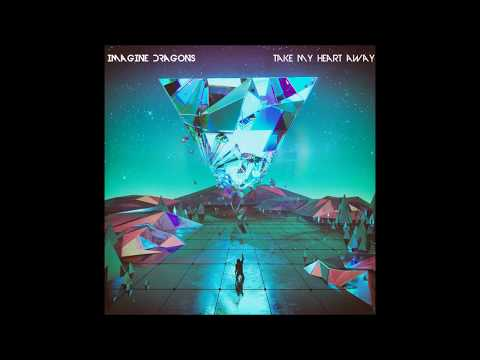 Imagine Dragons - Take My Heart Away (Lyrics)(Full Edited Version)