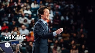 Ask Big | Joel Osteen