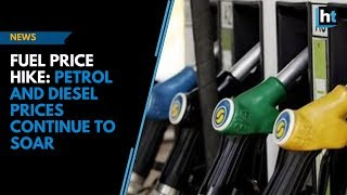 Fuel price hike: Petrol and diesel prices continue to soar