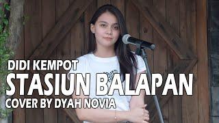 STASIUN BALAPAN - DIDI KEMPOT (Cover by Dyah Novia)