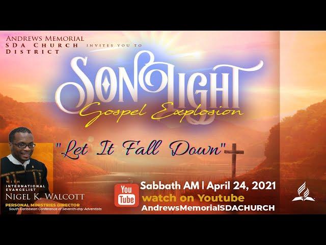 Sabbath AM || SonLight Gospel Explosion || Let It Fall Down || Pastor Nigel Walcott || Apr 24, 2021