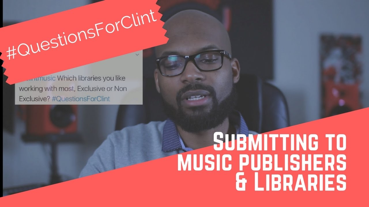 Submitting Music to Publishers & Libraries | #QuestionsForClint