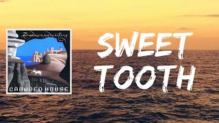 Sweet Tooth (Lyrics) by Crowded House