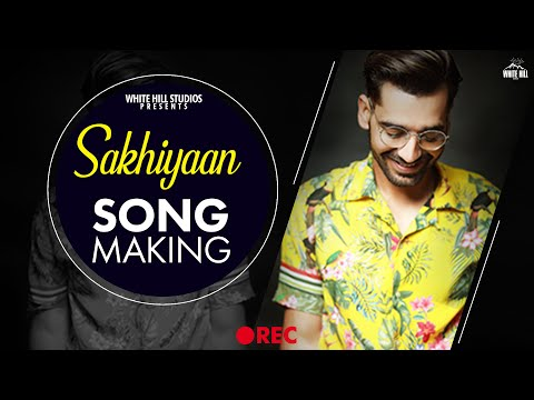 Making : Sakhiyaan | Maninder Buttar | Neha Malik | Superhit Punjabi Song | White Hill Studios