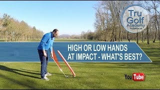 HIGH OR LOW HANDS AT IMPACT - WHAT'S BEST!?