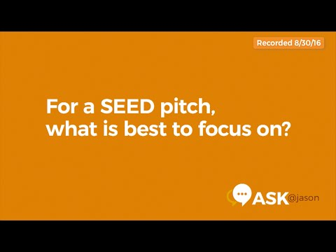 Ask @Jason: For a SEED pitch, what is best to focus on?