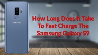 How Long Does It Take To Fast Charge The Samsung Galaxy S9 - YouTube Tech Guy