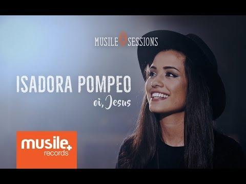 Isadora Pompeo - Oi, Jesus (Live Session)