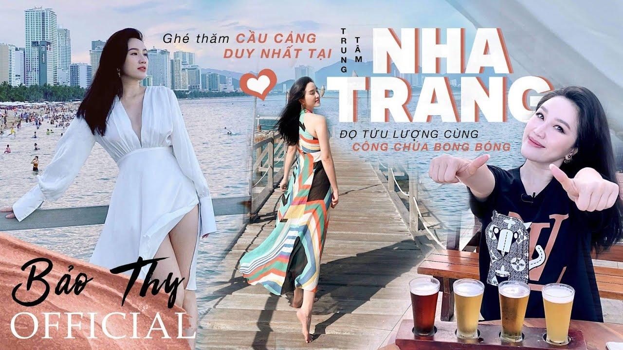 [Bảo Thy Vlog 4] Ghé thăm cầu cảng duy nhất tại Nha Trang và đọ tửu lượng cùng Công chúa Bong Bóng