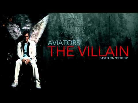 Aviators - The Villain (Dexter Song)