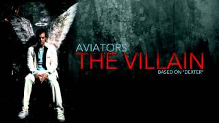 Aviators - The Villain (Dexter Song)