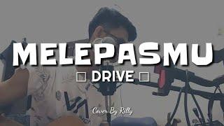 Download Drive - Melepasmu (Cover By Rilly) || RILKUSTIK