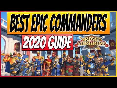 BEST EPIC COMMANDERS in Rise of Kingdoms 2020 | RoK F2P Guide, Tier List and Tips!