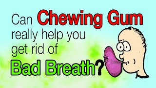 Can chewing gum really help you get rid of bad breath?