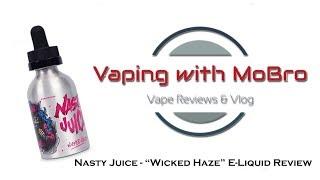 "Nasty Juice - ""Wicked Haze"" E-Liquid Review | Vaping with MoBro"