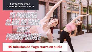 Tu primera clase de Yoga Nivel principiante  40 minutos de Yoga suave en suelo
