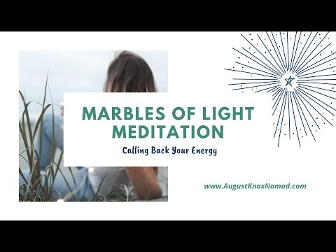 Marbles of Light Guided Meditation: Calling Back Your Energy