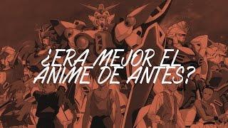 ¿Era Mejor el Anime de Antes?