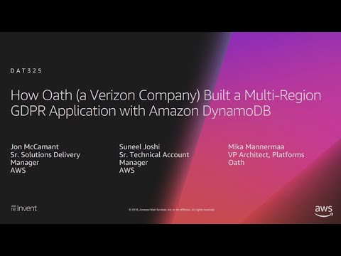 AWS re:Invent 2018: How Oath Built a Multi-Region GDPR Application with Amazon DynamoDB (DAT325)