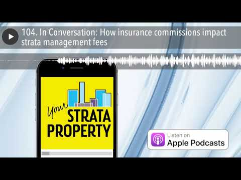 104. In Conversation: How insurance commissions impact strata management fees