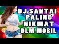 Sumpah Enak Banget Musiknya Dijamin Dj Santai Remix 2018 Paling Enak Sedunia  Mp3 - Mp4 Download