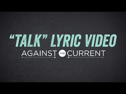 Against The Current -  Talk (Official Lyric Video)