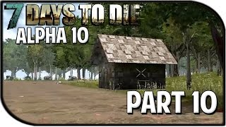 "7 Days To Die Alpha 10.1 Gameplay Part 10 - ""building Ideas"""