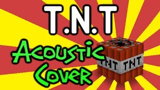 ♪ TNT Minecraft Song (Acoustic Cover) By CaptainSparklez & TryHardNinja