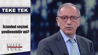 Teke Tek - 9 Nisan 2019 (İstanbul seçimi yenilenebilir mi?)
