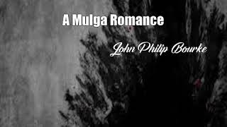 A Mulga Romance (John Philip Bourke Poem)