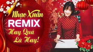 Lk Nhạc Xuân 2020 Remix Nhạc Tết 2020 Remix Sôi Động Chúc Mừng Năm Mới