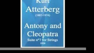 Kurt Atterberg (1887-1974) : Suite No.7 « Antony and Cleopatra » for string orchestra (1926)