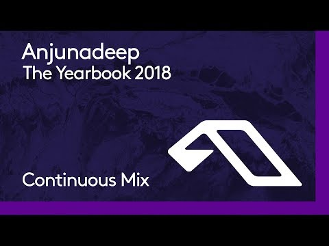 Anjunadeep The Yearbook 2018 (Continuous Mix Part 1)