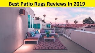 Top 3 Best Patio Rugs Reviews In 2019