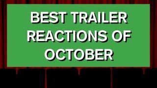 Best Trailer Reactions of October